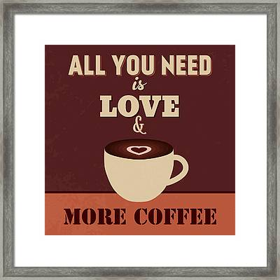 All You Need Is Love And More Coffee Framed Print by Naxart Studio