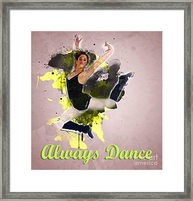 Always Dance A Teen Ballet Dancer Framed Print by Humorous Quotes