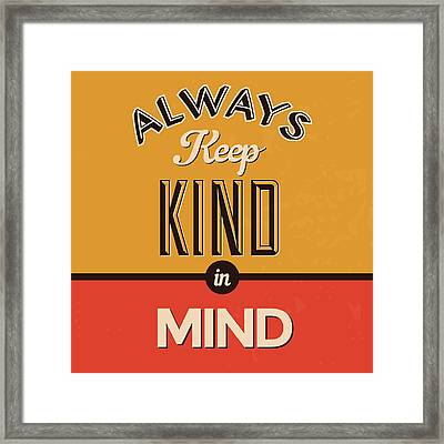 Always Keep Kind In Mind Framed Print by Naxart Studio