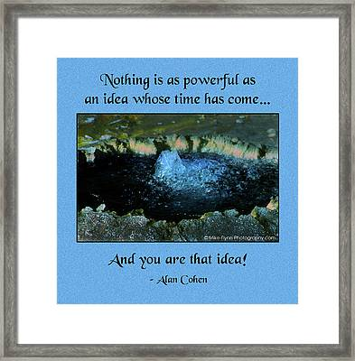 An Idea Whose Time Has Come Framed Print by Mike Flynn