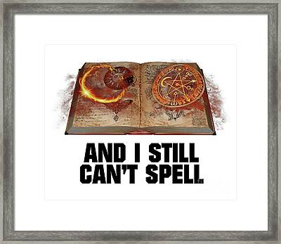 And I Still Can't Spell Framed Print by Esoterica Art Agency