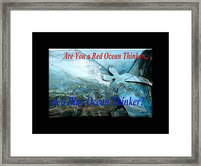 Are You A Red Ocean Thinker Or A Blue Ocean Thinker Framed Print by Tamara Kulish