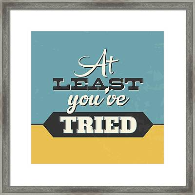 At Least You've Tried Framed Print by Naxart Studio
