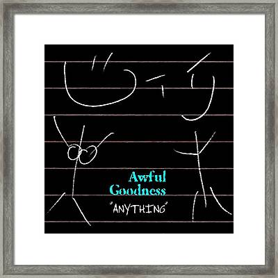 Awful Goodness - Anything Framed Print