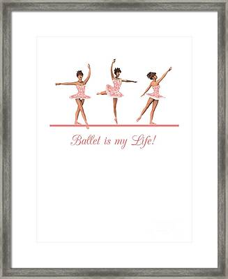 Ballet Is My Life Framed Print