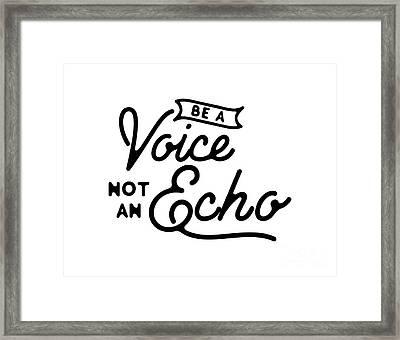 Be A Voice Not An Echo Framed Print by Wam