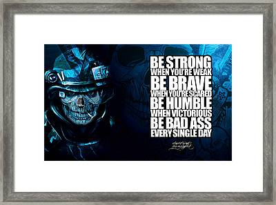 Be Bad Ass Every Single Day Framed Print by David Cook Los Angeles