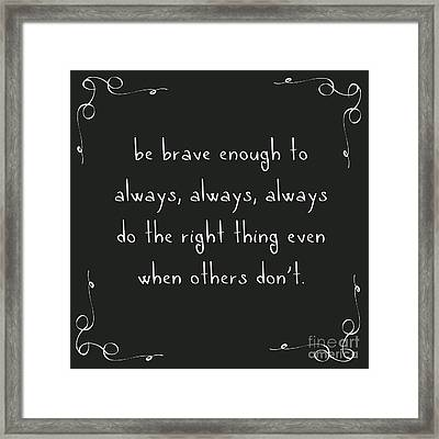 Be Brave Enough To Do The Right Thing Framed Print by Liesl Marelli