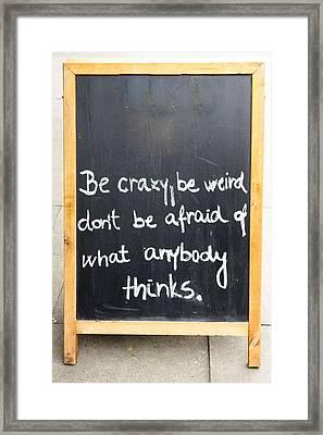 Be Crazy Framed Print