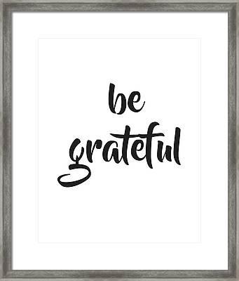 Be Grateful Framed Print