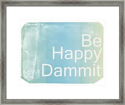 Be Happy Dammit Framed Print by Jacky Gerritsen