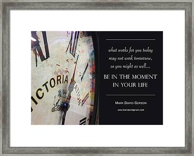 Be In The Moment In Your Life Framed Print