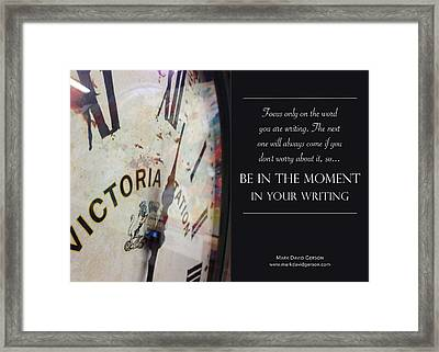 Be In The Moment In Your Writing Framed Print