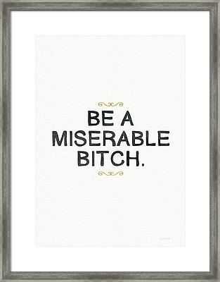 Be Miserable- Art By Linda Woods Framed Print