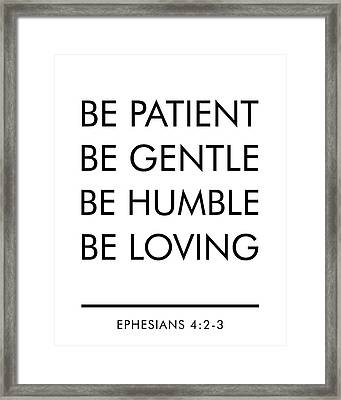 Be Patient, Be Gentle, Be Humble, Be Loving - Bible Verses Art Framed Print