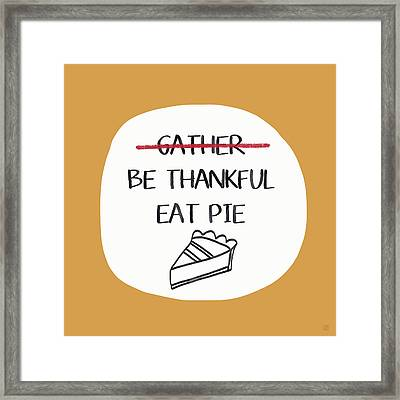 Be Thankful Eat Pie- Art By Linda Woods Framed Print
