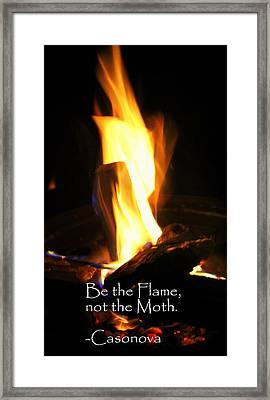 Be The Flame Not The Moth Framed Print by Anita Hiltz