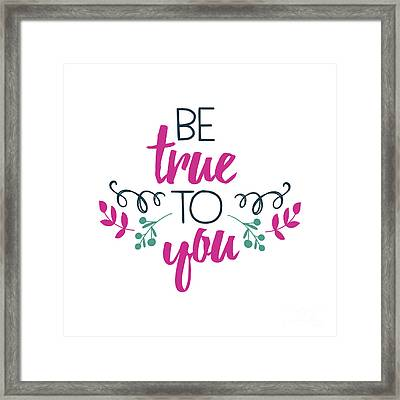 Be True To You Framed Print