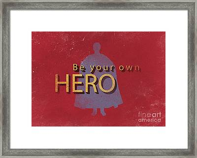 Be Your Own Hero Framed Print by Edward Fielding