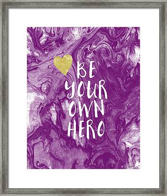 Be Your Own Hero - Inspirational Art By Linda Woods Framed Print by Linda Woods