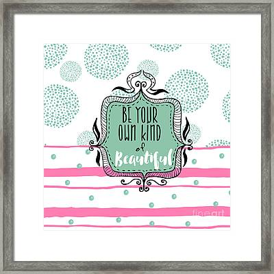 Be Your Own Kind Of Beautiful Framed Print by Mindy Sommers