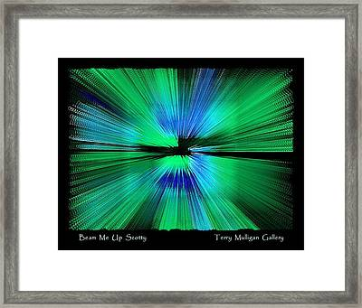 Beam Me Up Scotty Framed Print by Terry Mulligan