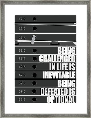 Being Challenged In Life Is Inevitable Being Defeated Is Optional Gym Motivational Quotes Poster Framed Print