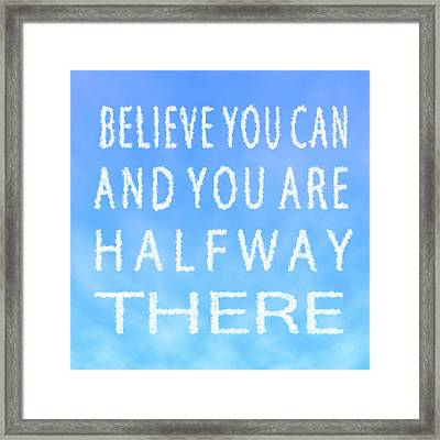 Believe You Can Cloud Skywriting Inspiring Quote Framed Print by Georgeta Blanaru