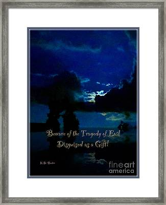 Beware Of The Tragedy Of Evil Disguised As A Gift Framed Print