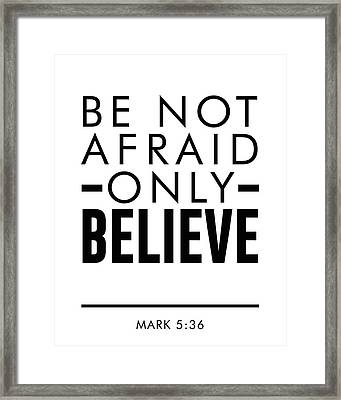 Be Not Afraid, Only Believe - Bible Verses Art - Mark 5 36 Framed Print