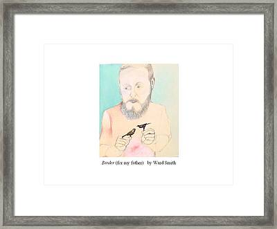 Birder For My Father Framed Print by Ward Smith