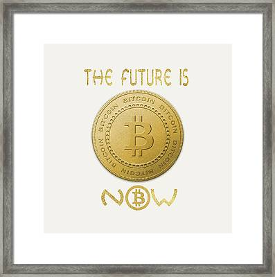 Framed Print featuring the digital art Bitcoin Symbol Logo The Future Is Now Quote Typography by Georgeta Blanaru