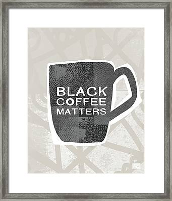Black Coffee Matters- Art By Linda Woods Framed Print