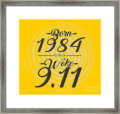 Born Into 1984 - Woke 9.11 Framed Print