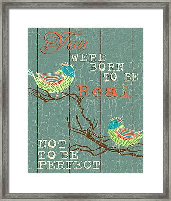 Born To Be Real Framed Print