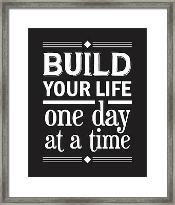 Build Your Life One Day At A Time Framed Print