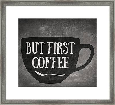 But First Coffee Framed Print by Taylan Apukovska