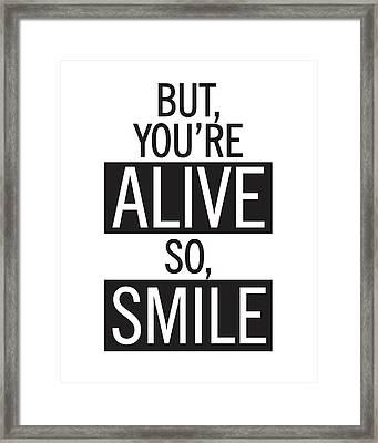 But You're Alive, So Smile Framed Print