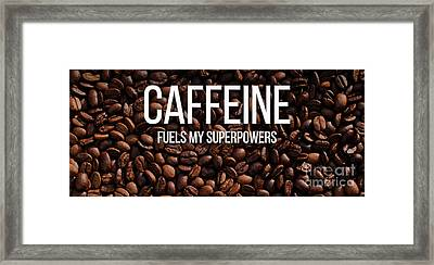 Caffeine Fuels My Superpowers Mug Framed Print by Edward Fielding