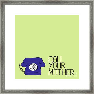 Call Your Mother Framed Print