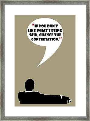 Change The Conversation - Mad Men Poster Don Draper Quote Framed Print