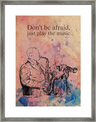 Charlie Parker Quote. Dont Be Afraid, Just Play The Music. Framed Print by Pablo Franchi