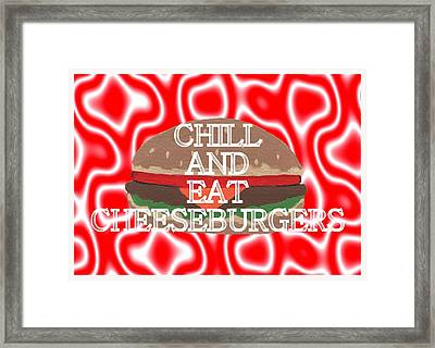 Chill And Eat Cheeseburgers Framed Print