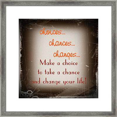 Choices... Chances... Changes... Framed Print