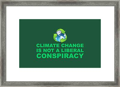 Climate Change Is Not A Liberal Conspiracy Framed Print by Science