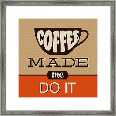 Coffee Made Me Do It Framed Print by Naxart Studio