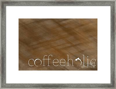 Coffeeholic Framed Print by Liesl Marelli