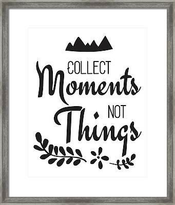 Collect Moments Not Things Inspirational Quote Framed Print