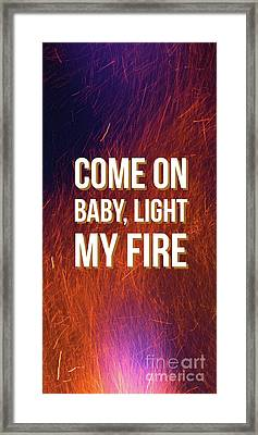 Come On Baby Light My Fire Framed Print by Edward Fielding