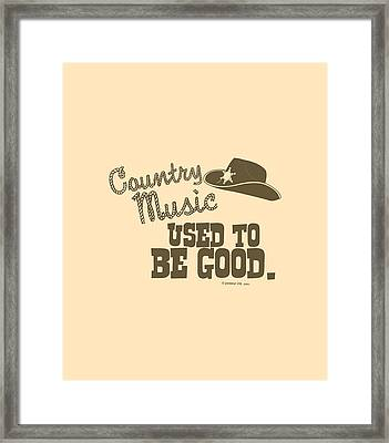 Country Music Used To Be Good Framed Print by Mike Lopez
